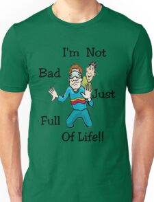 I'm Not Bad..Tee Unisex T-Shirt