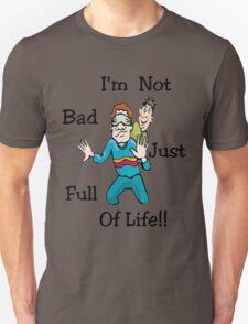 I'm Not Bad..Tee T-Shirt