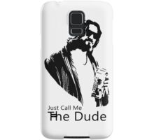 Just Call Me The Dude Samsung Galaxy Case/Skin