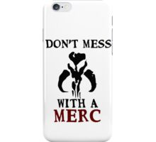 Don't Mess With A Merc - StarWars iPhone Case/Skin