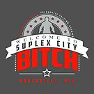 Welcome to Suplex City Bitch (Red White Grey) by coldbludd