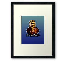 I'll be Bach Framed Print