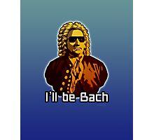 I'll be Bach Photographic Print
