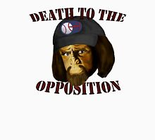 Death to the Opposition Unisex T-Shirt