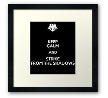 Keep Calm and Strike from the shadows Framed Print