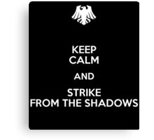 Keep Calm and Strike from the shadows Canvas Print