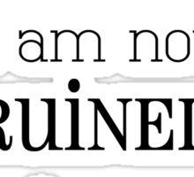 I am Not Ruined Sticker