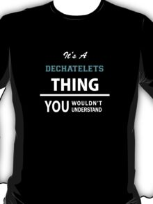Its a DECHATELETS thing, you wouldn't understand T-Shirt