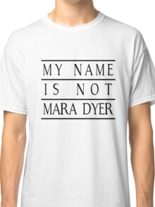 My Name is Not Mara Dyer Classic T-Shirt