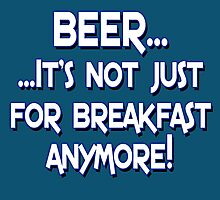 BEER... It's not just for breakfast anymore! Photographic Print