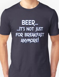 BEER... It's not just for breakfast anymore! T-Shirt