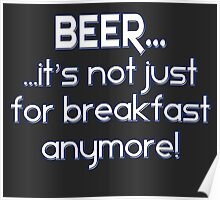 BEER... It's not just for breakfast anymore! Poster