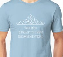 True Love is often the most Inconvenient Kind Unisex T-Shirt