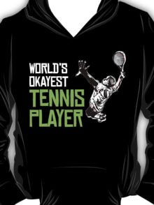 WORLD'S OKAYEST TENNIS PLAYER T-Shirt