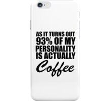 as it turns out 93% of my personality is actually coffee iPhone Case/Skin