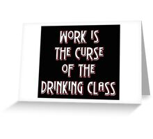 Work is the curse of the drinking class Greeting Card