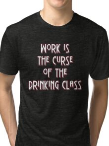 Work is the curse of the drinking class Tri-blend T-Shirt