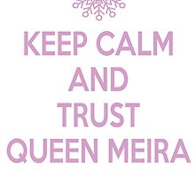 Keep Calm and Trust Queen Meira by onlybylaura