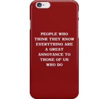 People who think they know everything... iPhone Case/Skin