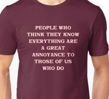 People who think they know everything... Unisex T-Shirt