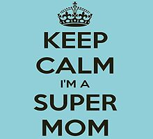 Keep Calm I'm A SUPERMOM by birthdaytees