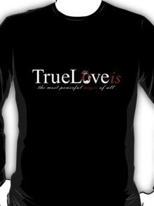 True Love is powerful magic T-Shirt