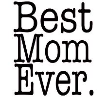 BEST MOM EVER. by birthdaytees