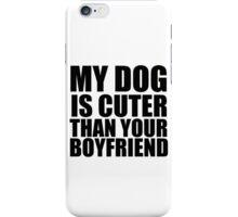 my dog is cuter than your boyfriend iPhone Case/Skin