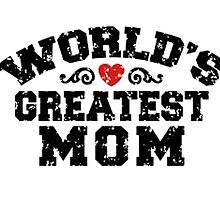 WORLD'S GREATEST MOM by birthdaytees
