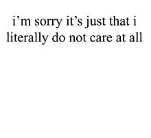 i'm sorry it's just that i literally do not care at all by noornoum