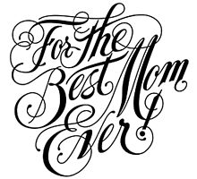 FOR THE BEST MOM EVER by birthdaytees