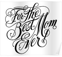 FOR THE BEST MOM EVER Poster