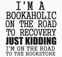 i'm a bookaholic on the road to recovery just kidding i'm on the road to the bookstore by Glamfoxx