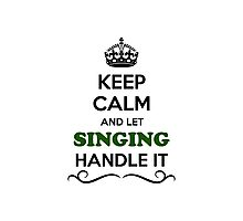 Keep Calm and Let SINGING Handle it Photographic Print