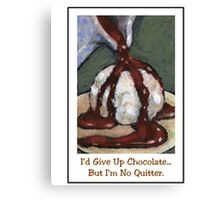 I'd Give Up Chocolate But I'm No Quitter Canvas Print