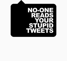 No-One Reads Your Stupid Tweets - Black Ink Unisex T-Shirt