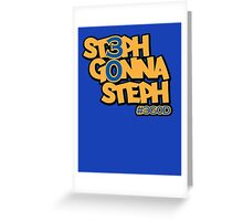 Steph Gonna Steph Greeting Card