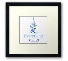 I Love Everything Anime! Framed Print