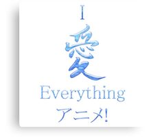 I Love Everything Anime! Canvas Print