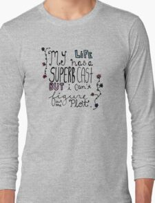 My Life Has A Superb Cast But I Can't Figure Out The Plot Long Sleeve T-Shirt