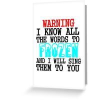 WARNING I KNOW ALL THE WORDS TO FROZEN Greeting Card