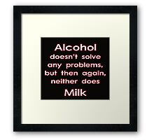 Alcohol doesn't solve any problems... Framed Print