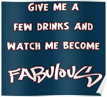 Give me a few drinks and watch me become FABULOUS Poster