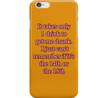 It only takes one drink to get me drunk... iPhone Case/Skin