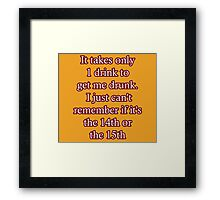 It only takes one drink to get me drunk... Framed Print