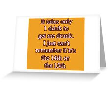 It only takes one drink to get me drunk... Greeting Card