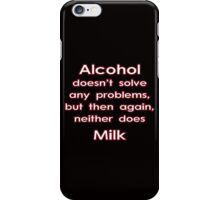 Alcohol doesn't solve any problems... iPhone Case/Skin