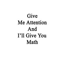 Give Me Attention And I'll Give You Math  by supernova23