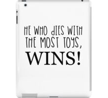 HE WHO DIES WITH THE MOST TOYS WINS! iPad Case/Skin