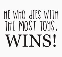 HE WHO DIES WITH THE MOST TOYS WINS! Kids Clothes